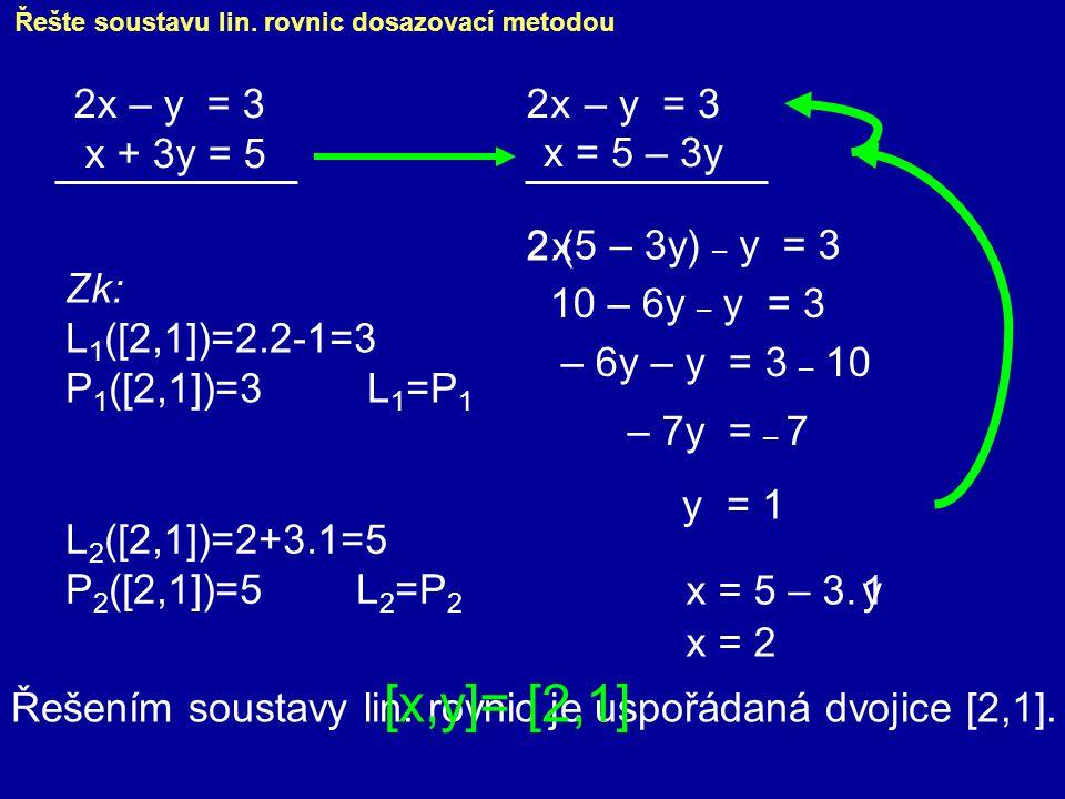 [x,y]= [2,1] 2x – y = 3 x + 3y = 5 2 – y = 3 x x = 5 – 3y 2 2.(5 – 3y)